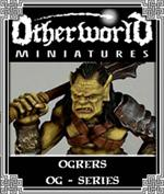 OG Series - Ogres - Otherworld Miniatures
