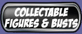 Collectable Figures & Busts!