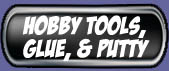 Hobby Tools & Putties!