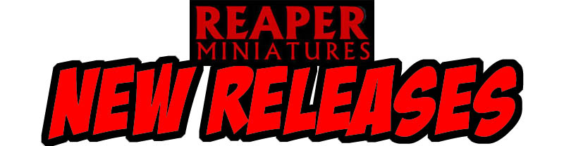 Reaper Miniatures New Releases!