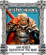 1000 Series - Knights of the Rose - Rusted Heroes